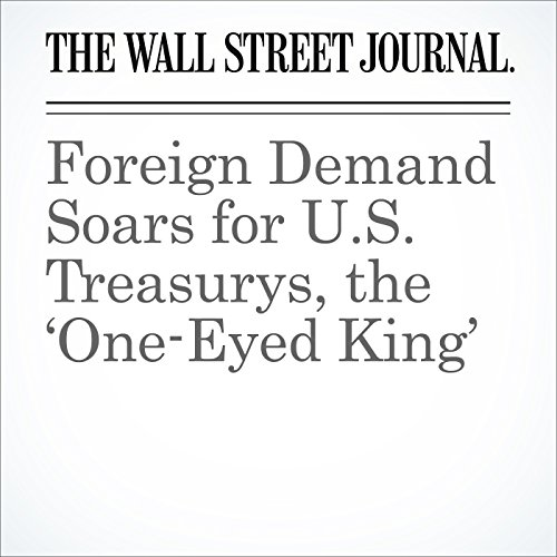Foreign Demand Soars for U.S. Treasurys, the 'One-Eyed King' cover art