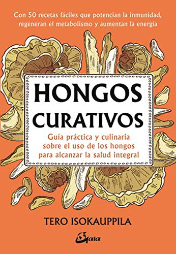 Hongos Curativos. Guía práctica y culinaria sobre el uso de los hongos para alcanzar la salud integral (Salud natural)