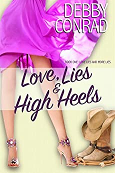 LOVE, LIES AND HIGH HEELS (LOVE, LIES AND MORE LIES Book 1) by [DEBBY CONRAD]
