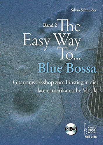 The Easy Way to Blue Bossa.: Gitarrenworkshop zum Einstieg in die lateinamerikanische Musik. Band 2. Mit CD