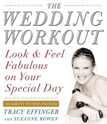 Wedding Workout: Look and Feel Fabulous on Your Special Day by Tracy Effinger (2001-12-13)