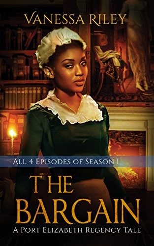 The Bargain: The Complete Season One - Episodes I-IV (A Port Elizabeth Regency Tale: Season One)