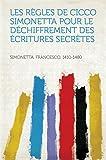 Les règles de Cicco Simonetta pour le déchiffrement des écritures secrètes (French Edition)