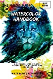 The Good Basic Watercolor Handbook: A Detailed Step-by-Step Reference To Methods And Resources (English Edition)