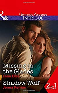 Missing In The Glades: Missing in the Glades (Marshland Justice, Book 1) / Shadow Wolf (Apache Protectors, Book 1)