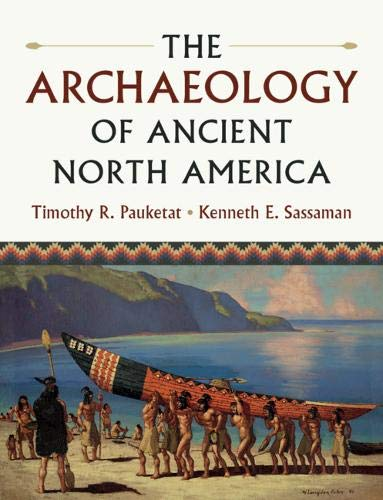 Compare Textbook Prices for The Archaeology of Ancient North America  ISBN 9780521746274 by Pauketat, Timothy R.,Sassaman, Kenneth E.
