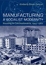 Manufacturing a Socialist Modernity: Housing in Czechoslovakia, 1945-1960 (Russian and East European Studies)