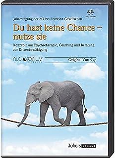 Du hast keine Chance - nutze sie!, 2 MP3-CDs, Konzepte aus Psychotherapie, Coaching und Beratung zur Krisenbewältigung
