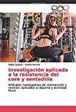 Investigación aplicada a la resistencia del core y sentadilla: Artículos investigativos de intervención y revisión, aplicados al deporte y actividad fisica