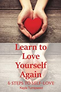 Learn to Love Yourself Again: 6 Steps to Self-Love