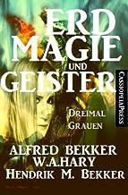 Erdmagie und Geister: Dreimal Grauen (German Edition)