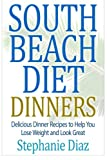 South Beach Diet Dinners: Delicious Dinner Recipes to Help You Lose Weight and Look Great