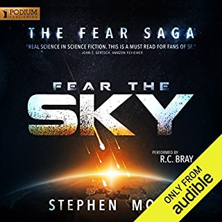 Fear the Sky     The Fear Saga, Book 1              Written by:                                                                                                                                 Stephen Moss                               Narrated by:                                                                                                                                 R.C. Bray                      Length: 20 hrs and 17 mins     113 ratings     Overall 4.6