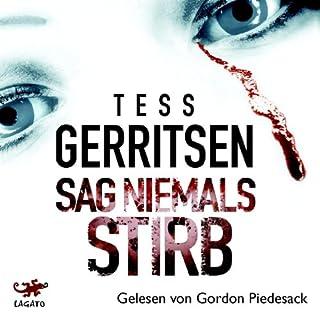 Sag niemals stirb                   Autor:                                                                                                                                 Tess Gerritsen                               Sprecher:                                                                                                                                 Gordon Piedesack                      Spieldauer: 5 Std. und 56 Min.     65 Bewertungen     Gesamt 3,8
