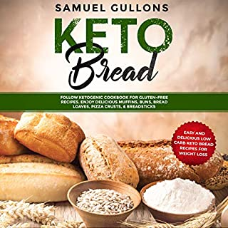 Keto Bread: Easy and Delicious Low Carb Keto Bread Recipes for Weight Loss. Follow Ketogenic Cookbook for Gluten-Free Recipes. Enjoy Delicious Muffins & Pizza audiobook cover art
