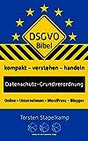 DSGVO-Bibel: kompakt • verstehen • handeln, Datenschutz-Grundverordnung, Online • Unternehmen • WordPress • Blogger