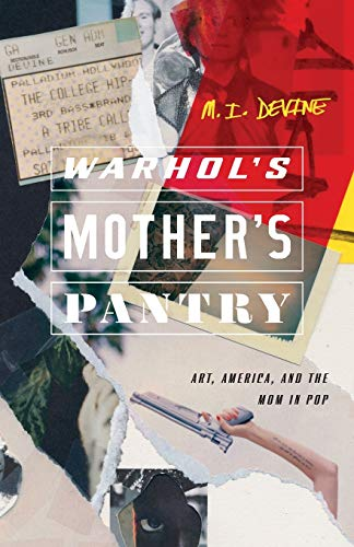 Warhol's Mother's Pantry: Art, America, and the Mom in Pop (21st Century Essays)