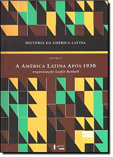 História da América Latina: a América Latina Após 1930 (Volume 6)