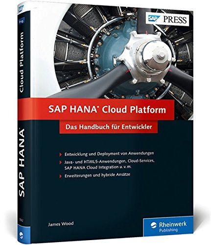 SAP HANA Cloud Platform: Programmierung für SAP Cloud, SAP HANA, Webanwendungen, mobile Anwendungen u.v.m. (SAP PRESS)