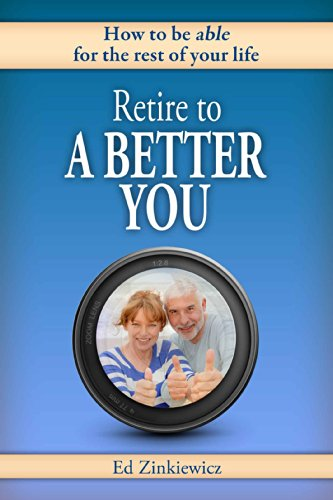 Retire to a Better You: How to be able for the rest of your life (English Edition)