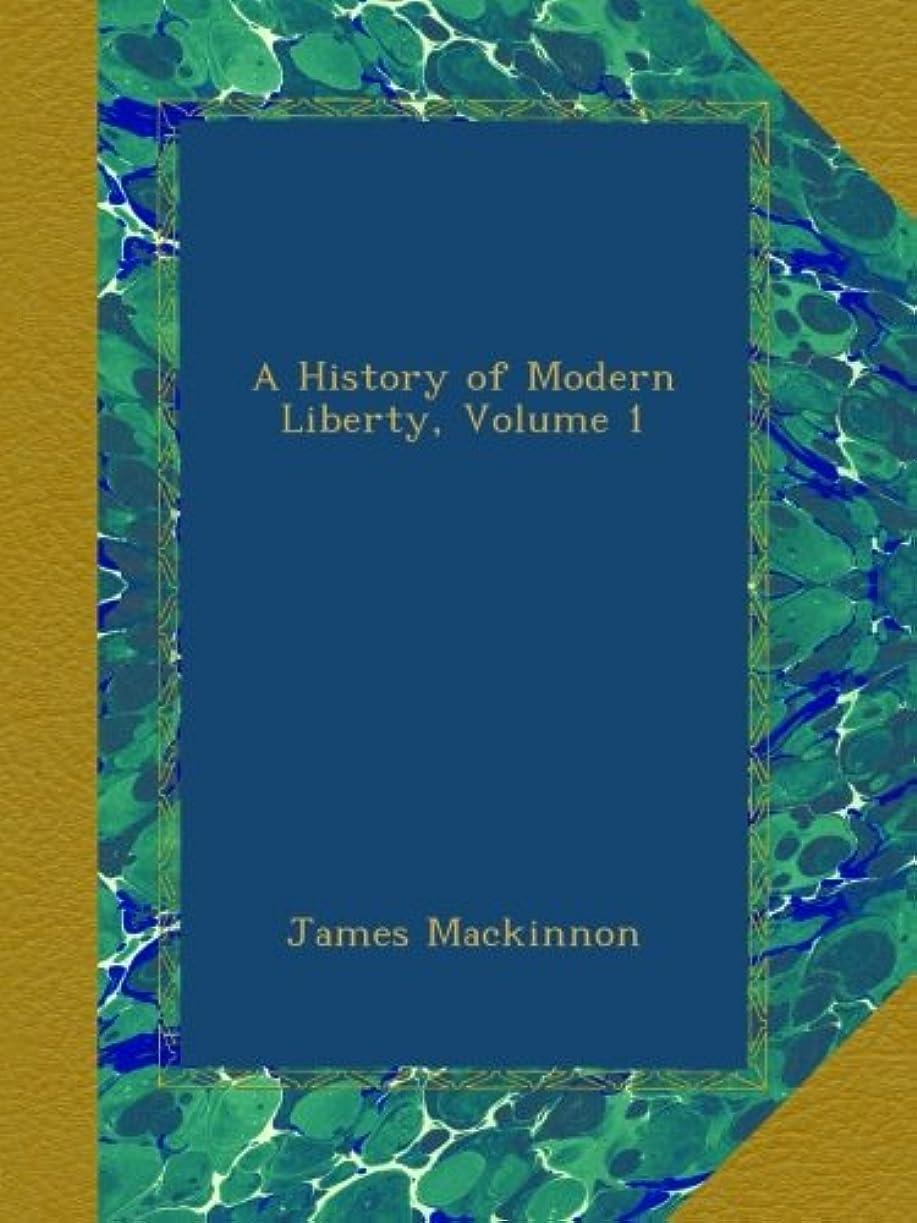 マインド大使暴露A History of Modern Liberty, Volume 1