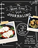 The Home Cook's Guide to Journaling: Organize Meal Plans, Grocery Shopping, and Food Budgets with One Notebook