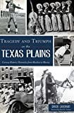 Tragedy and Triumph on the Texas Plains: Curious Historic Chronicles from Murders to Movies (English Edition)