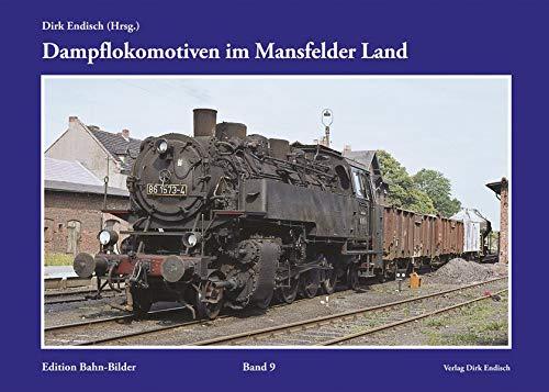 Dampflokomotiven im Mansfelder Land: Edition Bahn-Bilder, Band 9