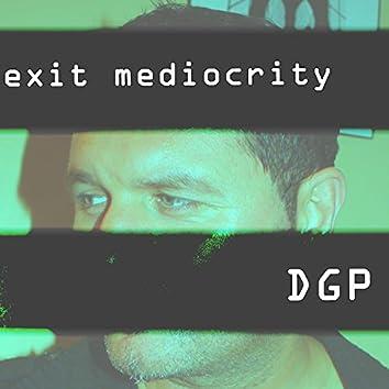 Exit Mediocrity