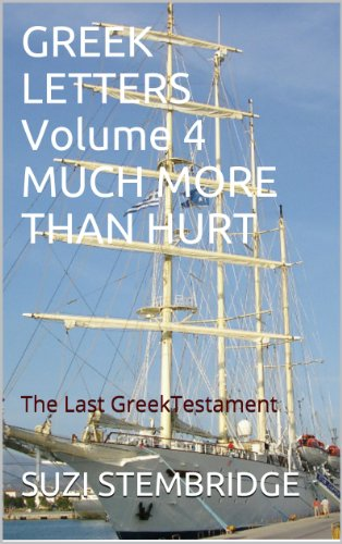 GREEK LETTERS Volume Four MUCH MORE THAN HURT: The Last Greek Testament (GREEK LETTERS QUARTET Book 4) (English Edition)