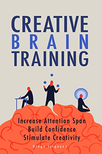 Creative Brain Training: Increase Attention Span, Build Confidence, and Stimulate Creativity (English Edition)