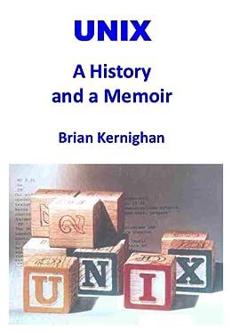 UNIX: A History and a Memoir