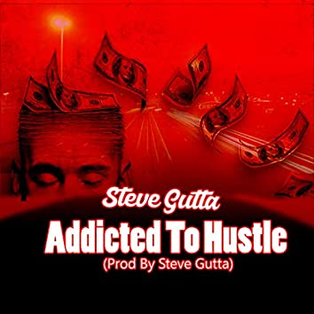 Addicted to Hustle