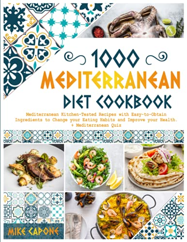 MEDITERRANEAN DIET COOKBOOK: 1000 Mediterranean Kitchen-Tested Recipes with Easy-to-Obtain Ingredients to Change your Eating Habits and Improve your Health + Mediterranean Quiz