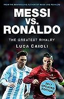 Messi Vs. Ronaldo: The Greatest Rivalry: 2017 Edition