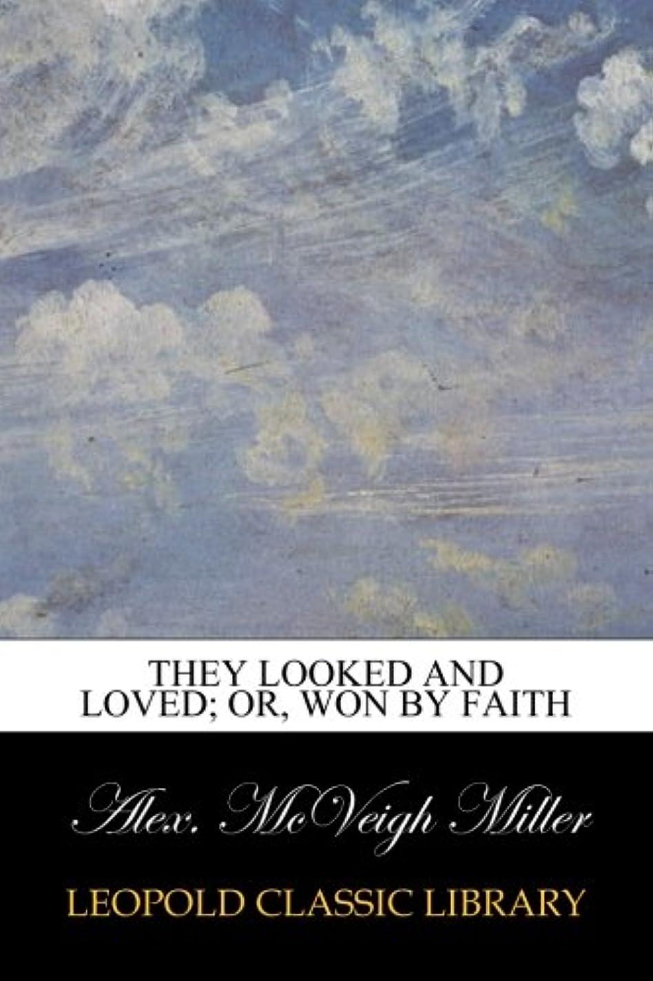 広がり負値下げThey Looked and Loved; Or, Won by Faith