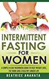 Intermittent Fasting for Women:: A Simple 14-Day Beginner's Guide to Fast Weight Loss, Fat Burn, and A Healthy Longer Life.