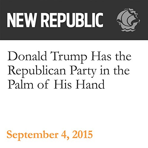 Donald Trump Has the Republican Party in the Palm of His Hand audiobook cover art