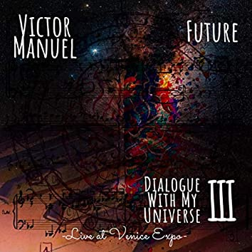 Dialogue With My Universe III Future (Live at Venice Expo)