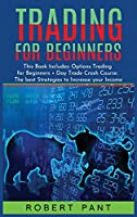 Trading For Beginners: This Book Includes: Options Trading for Beginners + Day Trade Crash Course. The best Strategies to Increase your Income