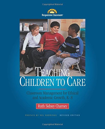 Compare Textbook Prices for Teaching Children to Care: Classroom Management for Ethical and Academic Growth, K-8, Revised Edition Revised Edition ISBN 9781892989086 by Ruth Sidney Charney,Nel Noddings
