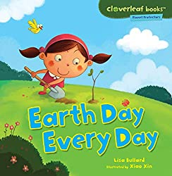 Image: Earth Day Every Day (Cloverleaf Books ™ — Planet Protectors) | Kindle Edition | by Lisa Bullard (Author), Xin Zheng (Illustrator). Publisher: Millbrook Press TM (August 1, 2013)