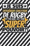 Carnet des notes ligné: Je suis Entraîneur-Educateur de rugby - et toi quel est ton super pouvoir?
