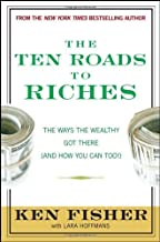 The Ten Roads to Riches: The Ways the Wealthy Got There (and How You Can Too!) [10 ROADS TO RICHES]