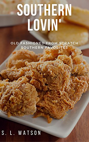 Southern Lovin': Old Fashioned from Scratch Southern Favorites (Southern Cooking Recipes Book 1) by [S. L. Watson]