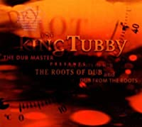 Roots of Dub & Dub From the Roots by King Tubby