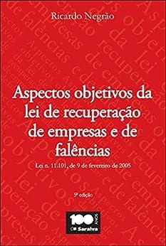ASPECTOS OBJETIVOS DA LEI DE RECUPERAÇÃO DE EMPRESAS E FALÊNCIAS por [RICARDO JOSE NEGRAO NOGUEIRA]