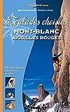 Escalades choisies Mont-Blanc, Aiguilles Rouges: 40 voies-plaisir de niveau 4 à 6a+