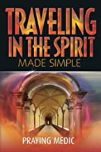 Traveling in the Spirit Made Simple (The Kingdom of God Made Simple) (Volume 4)
