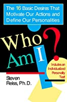 Who am I?: 16 Basic Desires that Motivate Our Actions Define Our Personalities (16 Basic Desires That Motivate Our Actions and Define Our Pe)